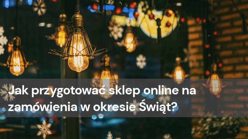 Jak przygotować sklep online na zamówienia w okresie Świąt?