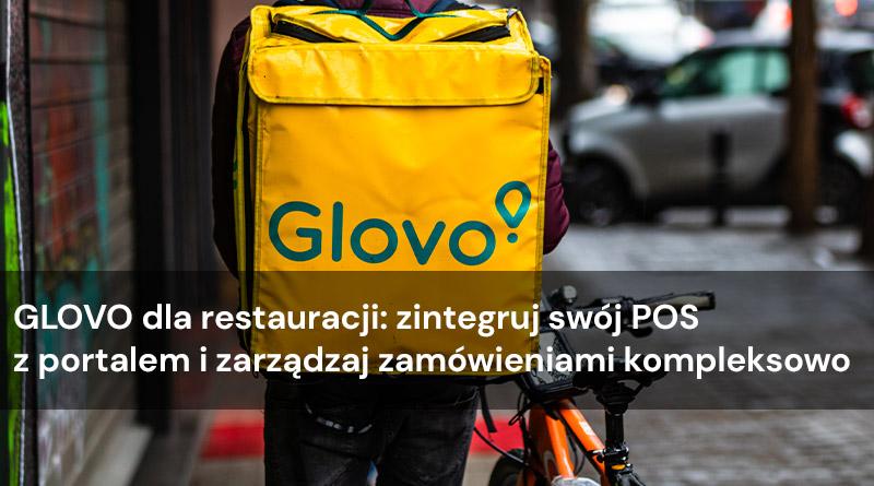 Glovo dla restauracji: zintegruj swój POS z portalem i zarządzaj zamówieniami kompleksowo