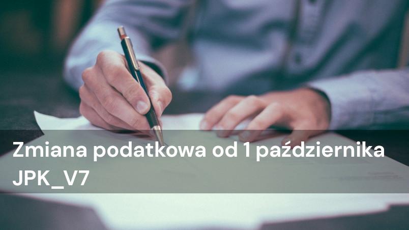Nowa zmiana podatkowa od 1 października – JPK_V7
