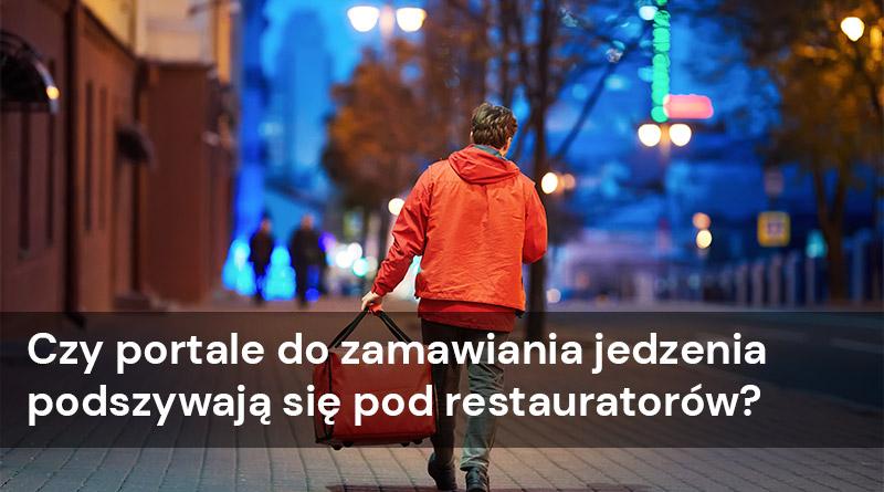 Czy portale do zamawiania jedzenia podszywają się pod restauratorów?